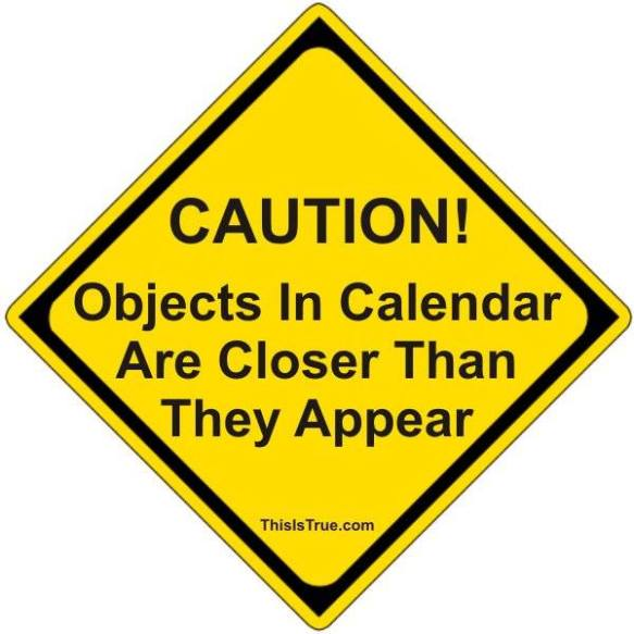 Objects in the calendar are closer than they appear.